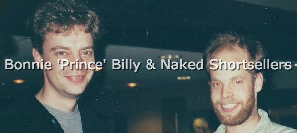 Bonnie Prince Billy and Naked Shortsellers